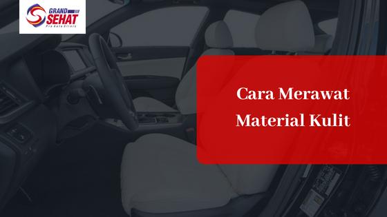 4 Cara Merawat Material Kulit Di Mobil Agar Tetap Mewah Grand Sehat Pro Auto Clinic